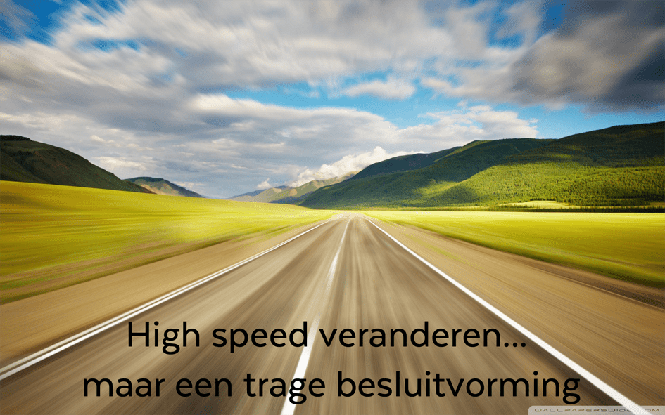 High speed veranderen….maar een trage besluitvorming