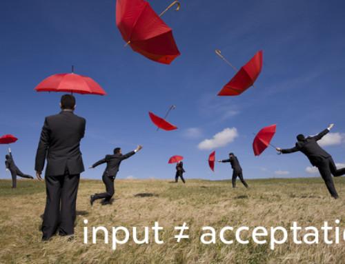 De input uit de organisatie is nog geen garantie voor acceptatie